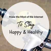 Make the Most of the Internet To Stay Happy and Healthy