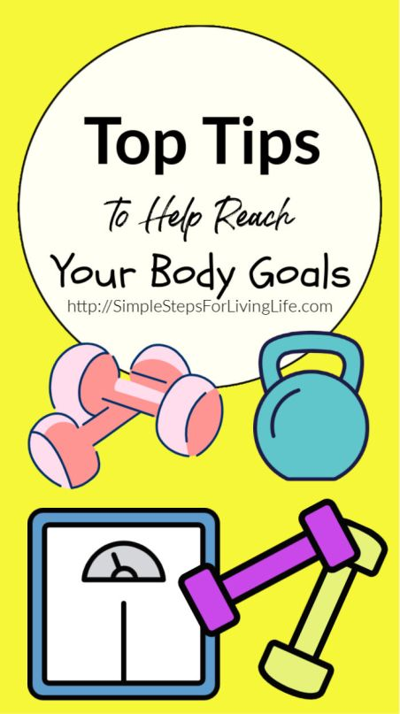 Top Tips to Help You Reach Your Body Goals