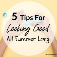 5 Tips For Looking Good All Summer Long