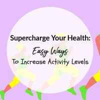 Supercharge Your Health: Easy Ways To Increase Activity Levels