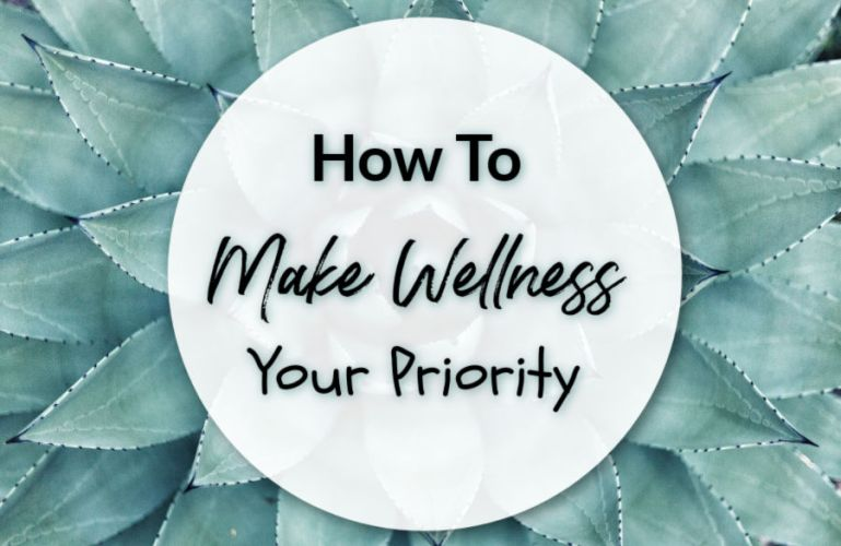 How To Make Wellness Your Priority