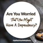 Are You Worried That You Might Have A Dependency?
