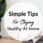 Simple Tips For Staying Healthy At Home