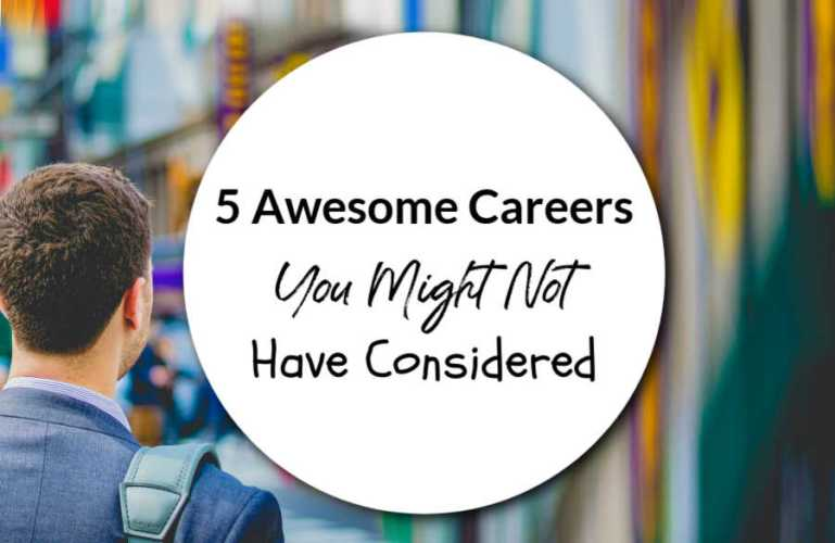 5 Awesome Careers You Might Not Have Considered