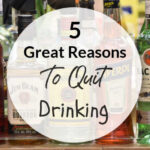 5 Great Reasons To Quit Drinking