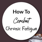 How To Combat Chronic Fatigue