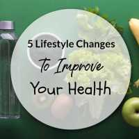 5 Lifestyle Changes to Improve Your Health