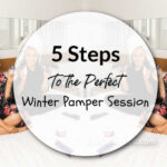 5 Steps To The Perfect Winter Pamper Session