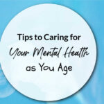 Tips to Caring for Your Mental Health as You Age