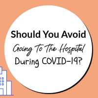 Should You Avoid Going To The Hospital During COVID-19?