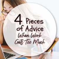 4 Pieces of Advice When Work Gets Too Much