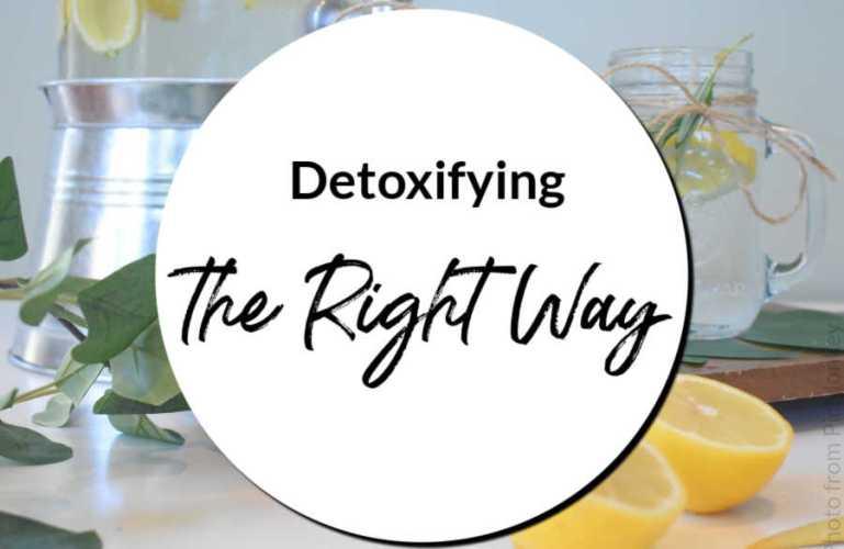 Detoxifying the Right Way