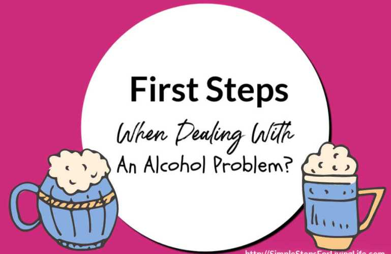 First Steps When Dealing With An Alcohol Problem