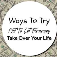 Ways To Try Not To Let Finances Take Over Your Life