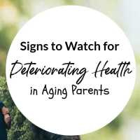 Signs to Watch for Deteriorating Health in Aging Parents