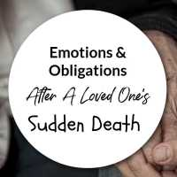 Emotions & Obligations After A Loved One's Sudden Death