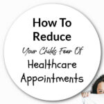How To Reduce Your Child's Fear Of Healthcare Appointments