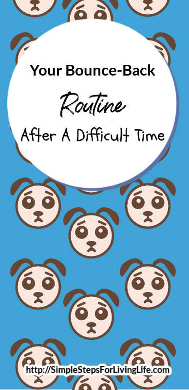 Are you struggling after a difficult time? Read about these ideas to help with your bounce-back routine.