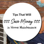Tips That Will Save Money in Home Maintenance