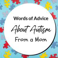 Words of Advice About Autism From a Mom