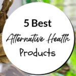 5 Best Alternative Health Products