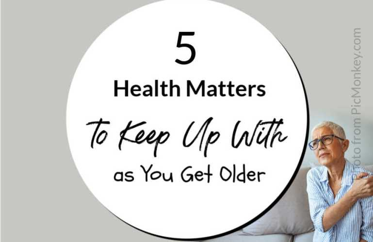 5 Health Matters to Keep Up With as You Get Older