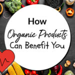 How Organic Products Can Benefit You