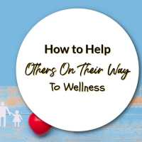 How to Help Others On Their Way To Wellness