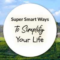 Super Smart Ways to Simplify Your Life