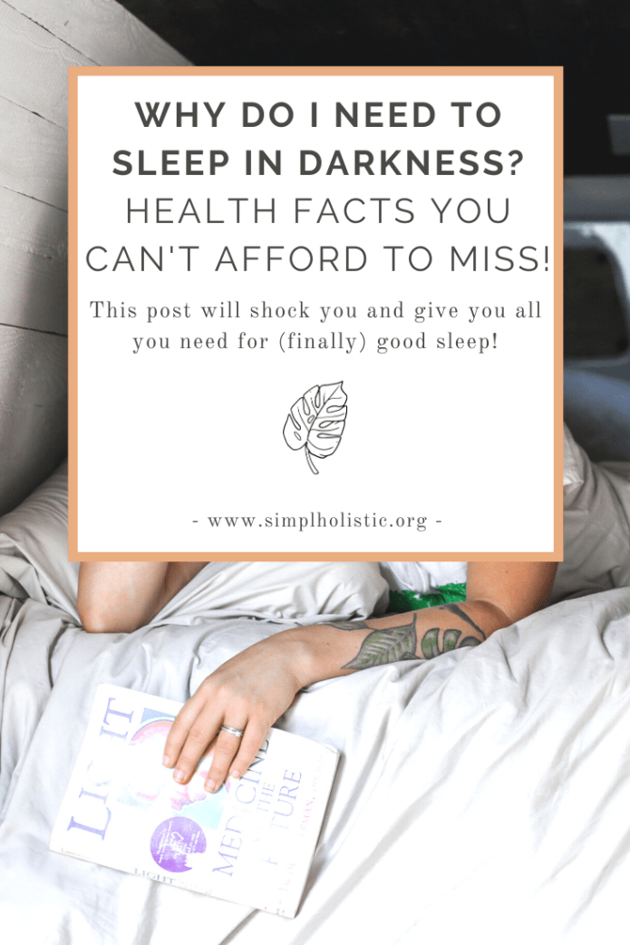 Why Do I Need To Sleep In Total Darkness? and the health affects of sleeping with the lights on.