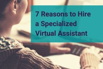 7 reasons to hire a specialized virtual assistant instead of a general VA