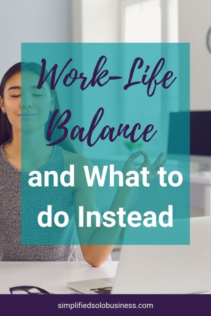 Work life balance. Why it's a myth and what to do instead. Work life balance vs Work-life alignment. Why alignment is better.   simplifiedsolobusiness.com #worklifebalance #solobusinessowner #workfromhome #servicebasedbusiness #solopreneur #lifestyle