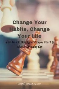 Want to simplify and enjoy your life more? Learn how you can make big changes to your habits without having to rely on sheer willpower.