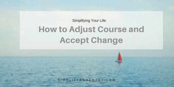 Simplifying your life learning to adjust and change