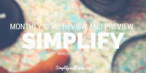 Monthly Goal Review Simplify and Enjoy April 2016