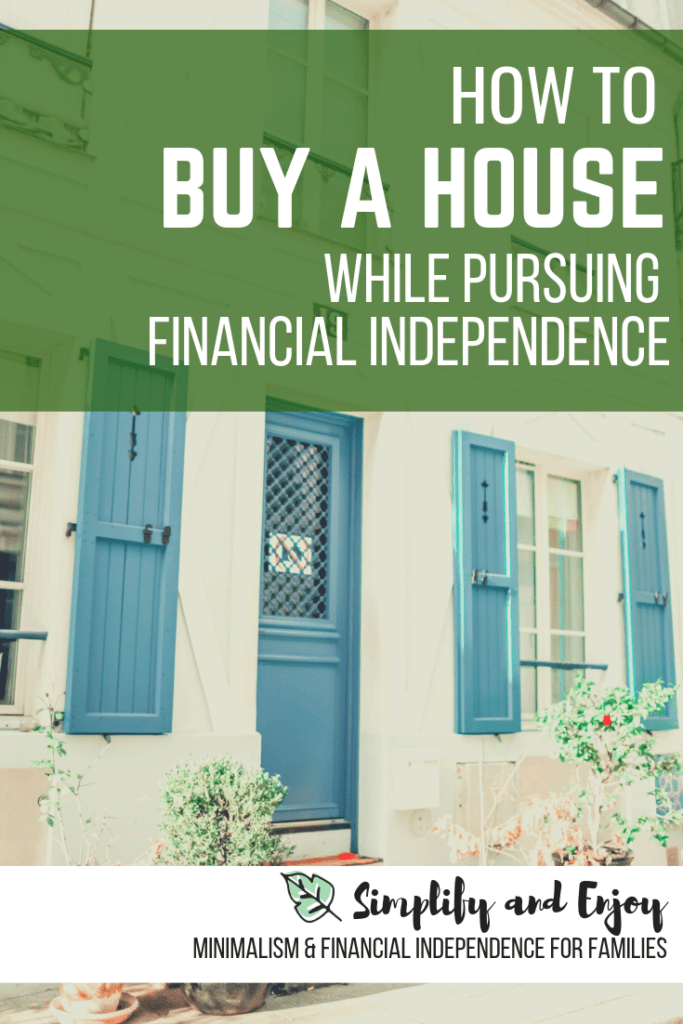 Buying a house and pursuing financial independence doesn't have to be an either/or choice. See how you can buy a home that you love and fits your FI goals! #financialindependence #fi #family #money #personalfinance #realestate