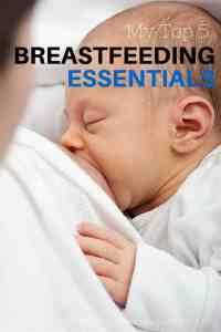 my top 5 breastfeeding essentials