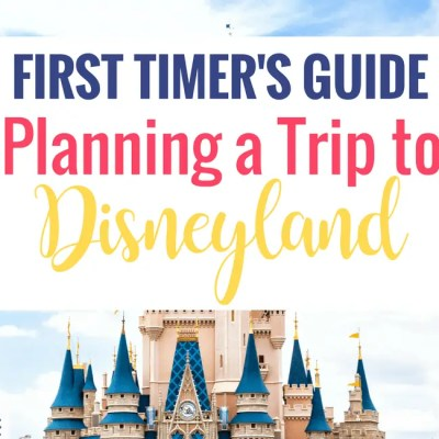First-Timer's Guide: Planning a Trip to Disneyland