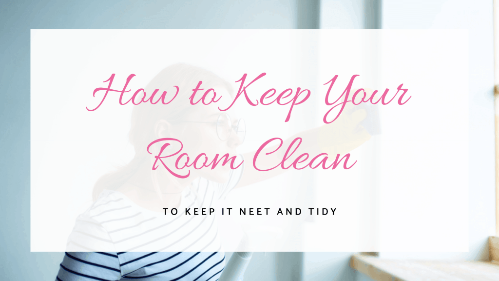 Keeping Your Dorm Room Clean.