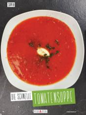Rezept - Die Schnelle Tomatensuppe - Clean Food - olala solala mit Andrea Sokol - 01/2019