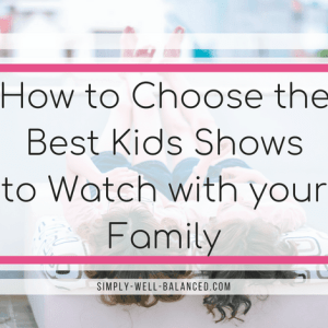 How to Choose the Best Kids Shows to Watch with your Family