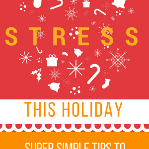 Super Simple Tips to Avoid Holiday Stress