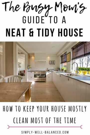 Coming home to a clean house is a great feeling! Follow these simple clean house tips that are perfect for busy mom's who want to enjoy their mess-free home. Learn how you can keep your house mostly clean, most of the time. #cleanhouse #tidylife