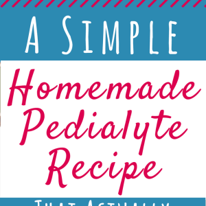 A Simple Homemade Pedialyte Recipe