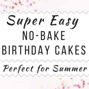 Super Easy No Bake Birthday Cake Recipes for Kids