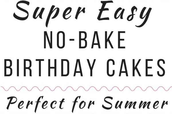 Super Easy No Bake Birthday Cake Recipes for Kids