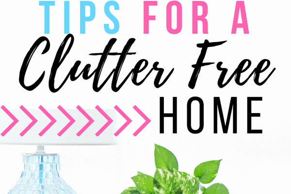 Clutter Free Home: 10 Crazy Simple Tips that will make a Huge Difference