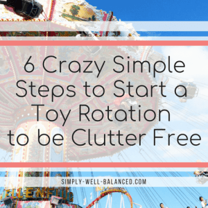 6 Crazy Simple Steps to Start a Toy Rotation to be Clutter Free