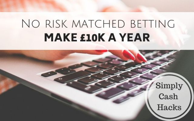 No Risk Matched Betting: Make £10K A Year