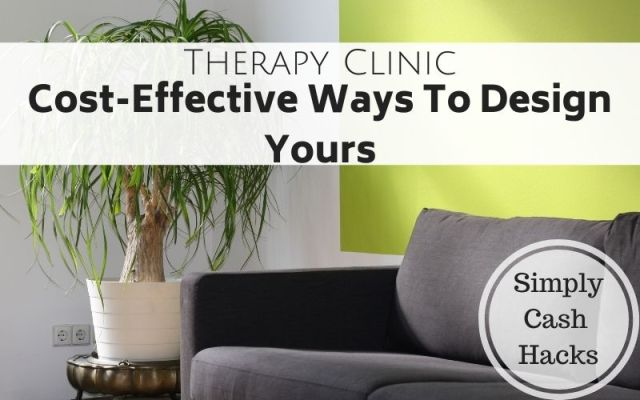 Therapy Clinic: Cost-Effective Ways To Design Yours